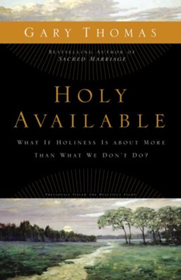 Holy Available: What If Holiness Is about More Than What We Don't Do? - eBook  -     By: Gary L. Thomas