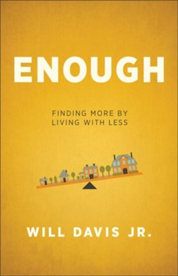 Enough: Finding More by Living with Less - eBook  -     By: Will Davis