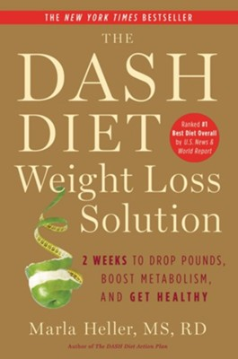 The Dash Diet Weight Loss Solution: 2 Weeks to Drop Pounds, Boost Metabolism and Get Healthy - eBook  -     By: Marla Heller