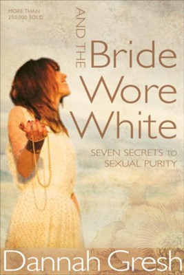 And the Bride Wore White: Seven Secrets to Sexual Purity / New edition - eBook  -     By: Dannah Gresh