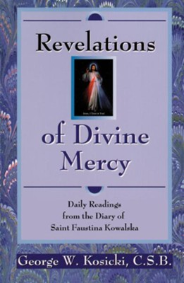 Revelations of Divine Mercy: Daily Readings from the  Diary of Blessed Faustina Kowalska  -     By: George W. Kosicki C.S.B.