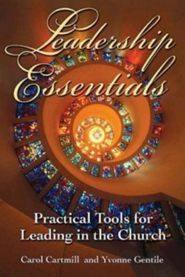 Leadership Essentials: Practical Tools for Leading in the Church - eBook  -     By: Carol Cartmill, Yvonne Gentile