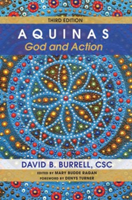 Aquinas: God and Action, Third Edition  -     By: David B. Burrell