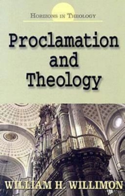 Proclamation and Theology - eBook  -     By: William H. Willimon