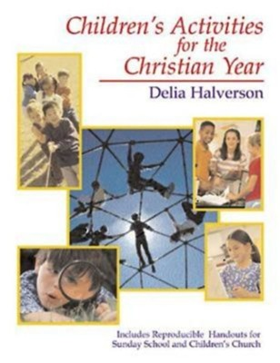 Children's Activities for the Christian Year - eBook  -     By: Delia Halverson
