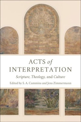 Acts of Interpretation: Scripture, Theology, and Culture  -     Edited By: S.A. Cummins, Jens Zimmermann     By: S.A. Cummins & Jens Zimmermann, eds.