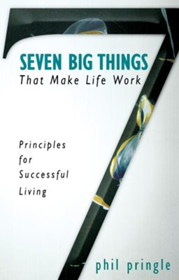Seven Big Things That Make Life Work: Principles for Successful Living - eBook  -     By: Phil Pringle