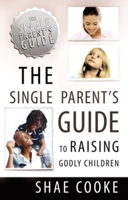 The Single Parent's Guide to Raising Godly Children - eBook  -     By: Shae Cooke