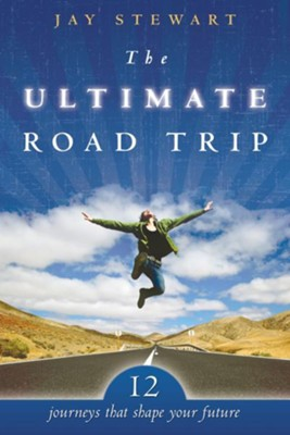 The Ultimate Road Trip: 12 Journeys that Shape Your Future - eBook  -     By: Jay Stewart