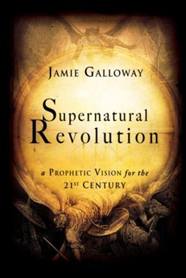 Supernatural Revolution: a Prophetic Vision for the 21st Century - eBook  -     By: Jamie Galloway