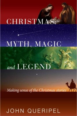 Christmas: Myth, Magic and Legend: Making Sense of the Christmas Stories  -     By: John Queripel