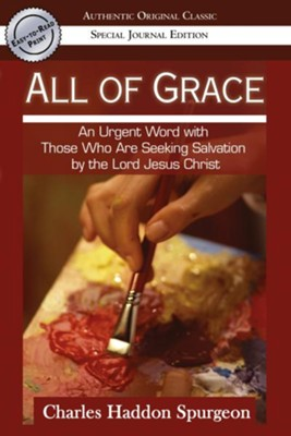 All of Grace (Authentic Original Classic): An urgent Word with Those Who Are Seeking Salvation by the Lord Jesus Christ - eBook  -     By: Charles H. Spurgeon