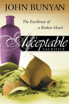 The Acceptable Sacrifice: The Excellency of a Broken Heart - eBook  -     By: John Bunyan
