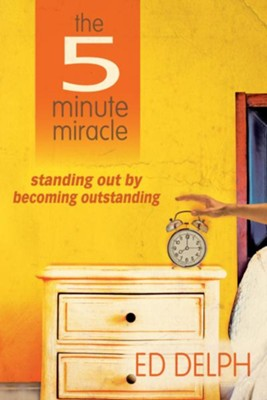 The 5 Minute Miracle: standing out by becoming outstanding - eBook  -     By: Ed Delph
