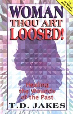 Woman Thou Art Loosed!: Healing the Wounds of the Past - eBook  -     By: T.D. Jakes