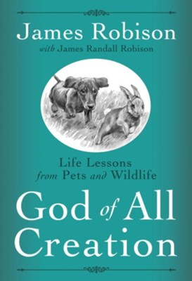 God of All Creation: Life Lessons from Pets and Wildlife - eBook  -     By: James Robison
