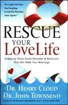 Rescue Your Love Life: Changing Those Dumb Attitudes & Behaviors That Will Sink Your Marriage  -     By: Dr. Henry Cloud, Dr. John Townsend