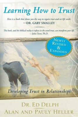 Learning How to Trust Revised and Expanded: Developing Trust in Relationships - eBook  -     By: Ed Delph