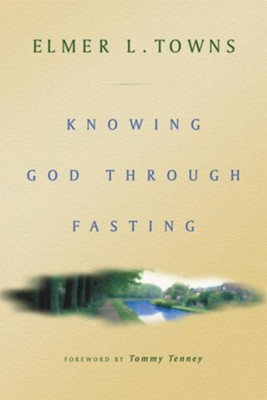 Knowing God Through Fasting - eBook  -     By: Elmer L. Towns