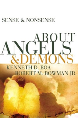 Sense and Nonsense about Angels and Demons - eBook  -     By: Kenneth Boa, Robert M. Bowman Jr.
