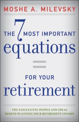 The 7 Most Important Equations for Your Retirement: ...and the Stories Behind Them - eBook  -     By: Moshe A. Milevsky