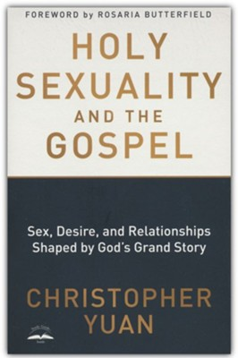 Holy Sexuality and the Gospel: Sex, Desire, and Relationships Shaped by God's Grand Story  -     By: Christopher Yuan