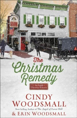The Christmas Remedy: An Amish Christmas Romance  -     By: Cindy Woodsmall, Erin Woodsmall