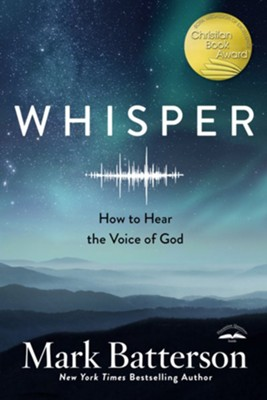 Whisper: How to Hear the Voice of God  -     By: Mark Batterson