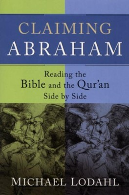 Claiming Abraham: Reading the Bible and the Qur'an Side by Side - eBook  -     By: Michael Lodahl
