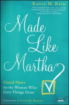 Made Like Martha: Good News for the Woman Who Gets Things Done  -     By: Katie Reid