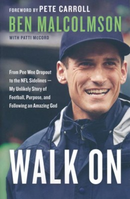 Walk On: From Pee Wee Dropout to the NFL Sidelines-My Unlikely Story of Football, Purpose, and Following an Amazing God  -     By: Ben Malcolmson