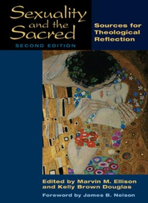 Sexuality and the Sacred, Second Edition: Sources for Theological Reflection - eBook  -     Edited By: Kelly Brown Douglas     By: Marvin M. Ellison