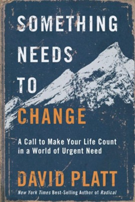 Something Needs to Change: A Call to Make Your Life Count in a World of Urgent Need  -     By: David Platt