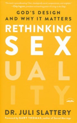 Rethinking Sexuality: God's Design and Why It Matters  -     By: Juli Slattery