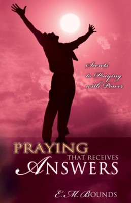 Praying That Receives Answers - eBook  -     By: E.M. Bounds