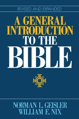 A General Introduction to the Bible, Revised & Expanded   -     By: Norman L. Geisler, William E. Nix