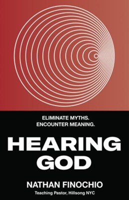 Hearing God: Eliminate Myths, Encounter Meaning   -     By: Nathan Finochio