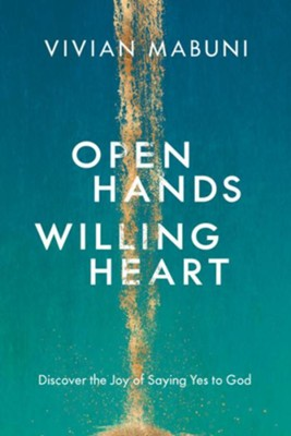 Open Hands, Willing Heart: Discover the Joy of Saying Yes to God  -     By: Vivian Mabuni