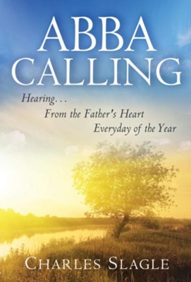 Abba Calling: Hearing From the Father's Heart Everyday of the Year - eBook  -     By: Charles Slagle