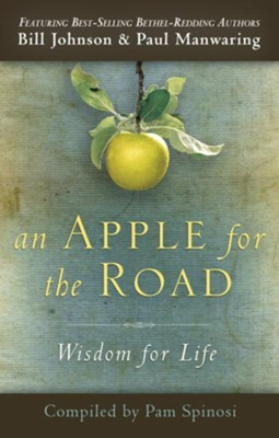 An Apple for the Road: Wisdom for Life - eBook  -     By: Bill Johnson, Paul Manwaring, Pam Spinosi
