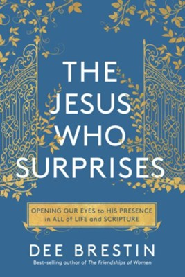 The Jesus Who Surprises: Opening Our Eyes to His Presence in All of Life and Scripture  -     By: Dee Brestin
