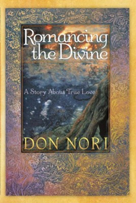 Romancing the Divine: A Story about True Love - eBook  -     By: Don Nori