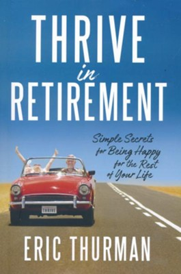 Thrive in Retirement: Simple Secrets for Being Happy for the Rest of Your Life  -     By: Eric Thurman