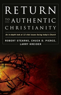 Return to Authentic Christianity: An In-depth look at 12 Vital Issues Facing Today's Church - eBook  -     By: Robert Stearns, Larry Kreider, Chuck Pierce