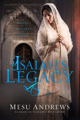 Isaiah's Legacy: A Novel of Prophets and Kings  -     By: Mesu Andrews