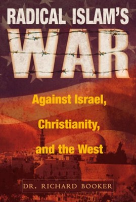 Radical Islam's War Against Israel, Christianity and the West - eBook  -     By: Richard Booker