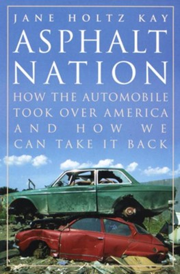 Asphalt Nation: How the Automobile Took Over America and How We Can Take It Back - eBook  -     By: Jane Holtz Kay