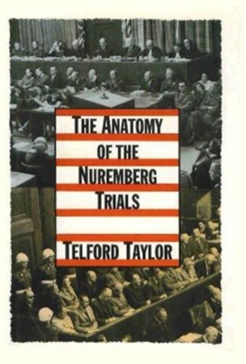 The Anatomy of the Nuremberg Trials: A Personal Memoir - eBook  -     By: Telford Taylor