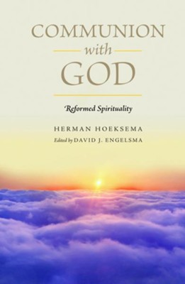 Communion with God - eBook  -     Edited By: David J. Engelsma     By: Herman Hoeksema