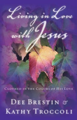 Living in Love with Jesus: Clothed in the Colors of His Love - eBook  -     By: Kathy Troccoli, Dee Brestin